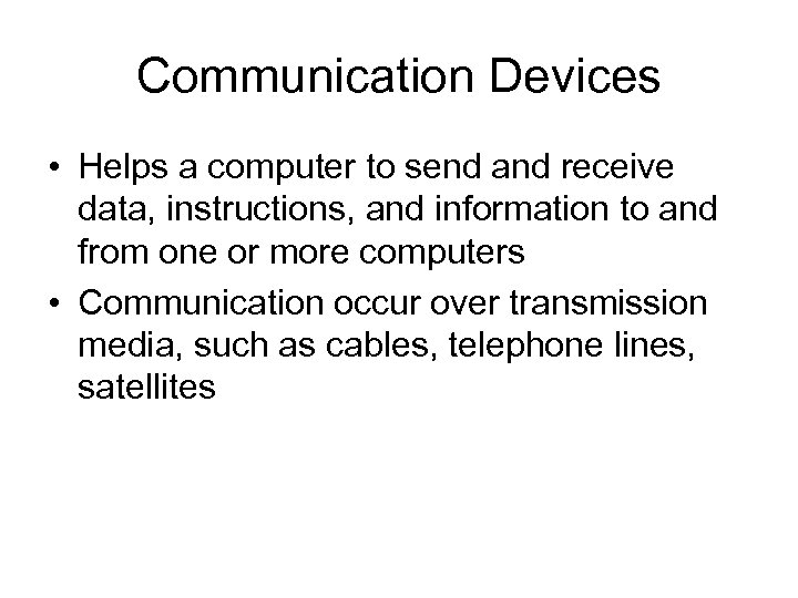 Communication Devices • Helps a computer to send and receive data, instructions, and information