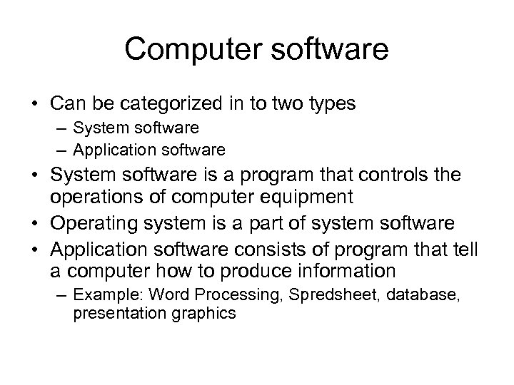 Computer software • Can be categorized in to two types – System software –