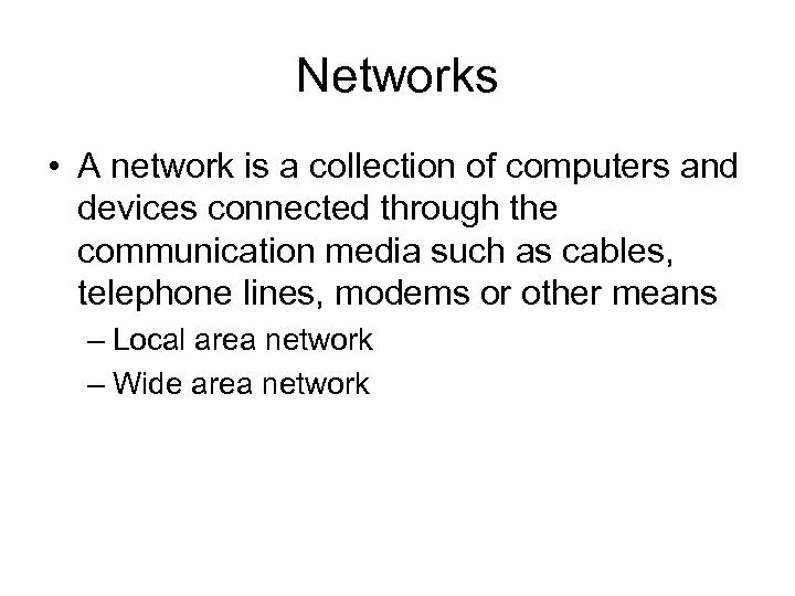 Networks • A network is a collection of computers and devices connected through the
