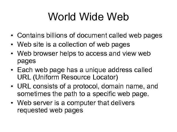 World Wide Web • Contains billions of document called web pages • Web site