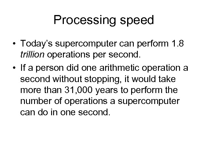 Processing speed • Today's supercomputer can perform 1. 8 trillion operations per second. •