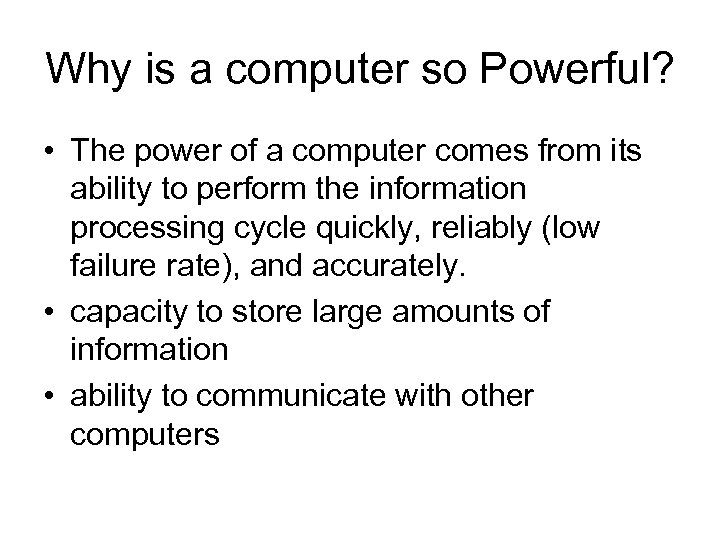 Why is a computer so Powerful? • The power of a computer comes from