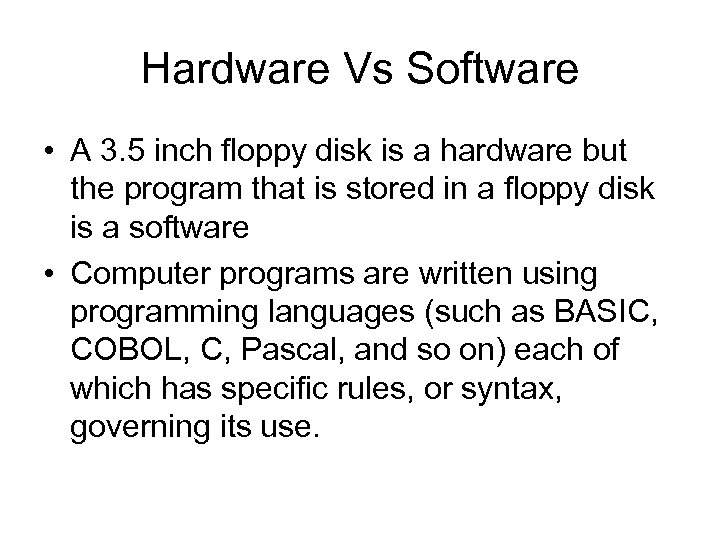 Hardware Vs Software • A 3. 5 inch floppy disk is a hardware but