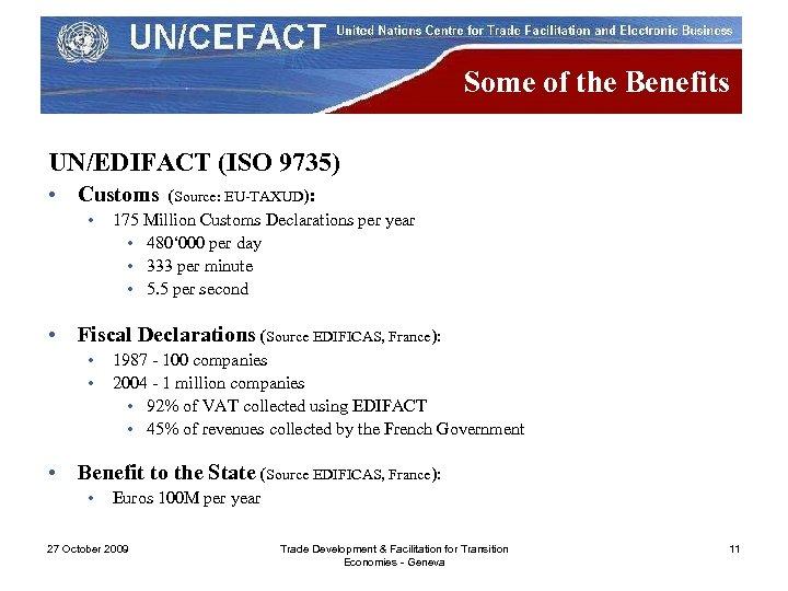 Some of the Benefits UN/EDIFACT (ISO 9735) • Customs • (Source: EU-TAXUD): 175 Million