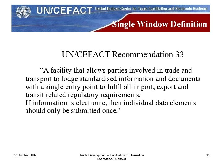 """Single Window Definition UN/CEFACT Recommendation 33 """"A facility that allows parties involved in trade"""