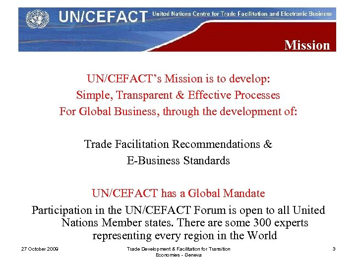 Mission UN/CEFACT's Mission is to develop: Simple, Transparent & Effective Processes For Global Business,