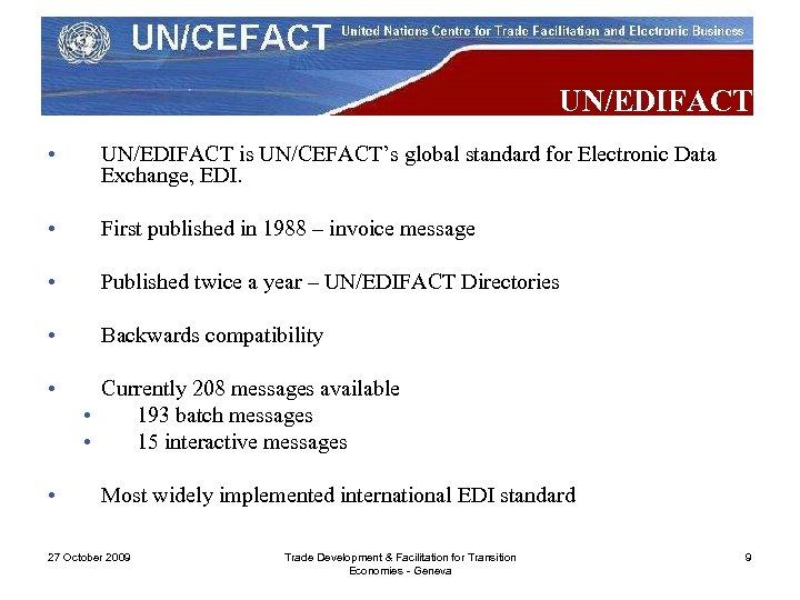 UN/EDIFACT • UN/EDIFACT is UN/CEFACT's global standard for Electronic Data Exchange, EDI. • First