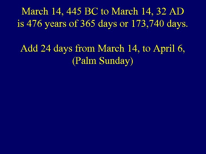 March 14, 445 BC to March 14, 32 AD is 476 years of 365