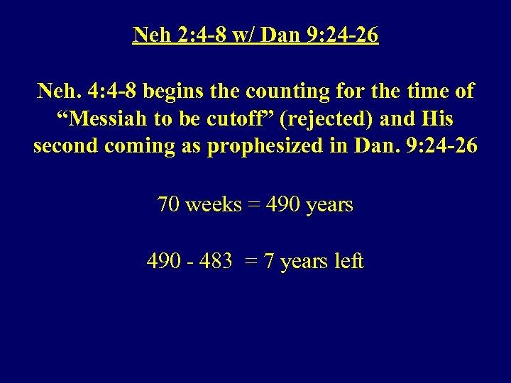 Neh 2: 4 -8 w/ Dan 9: 24 -26 Neh. 4: 4 -8 begins