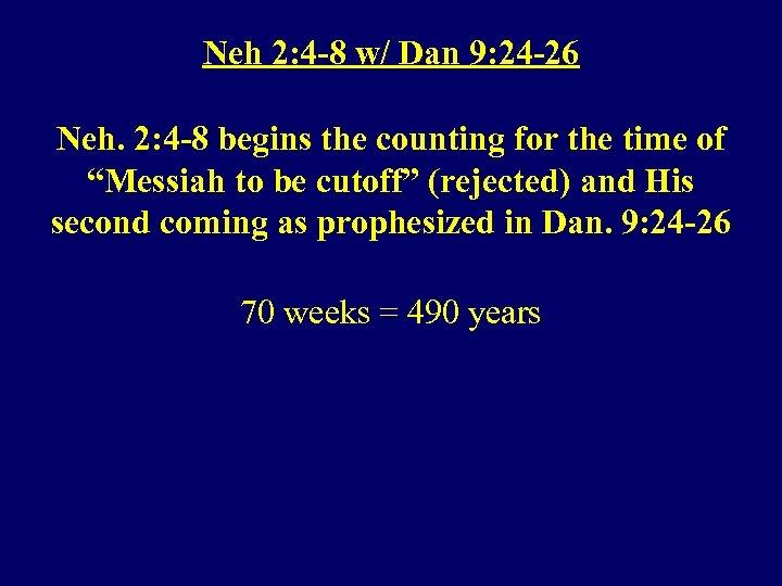 Neh 2: 4 -8 w/ Dan 9: 24 -26 Neh. 2: 4 -8 begins