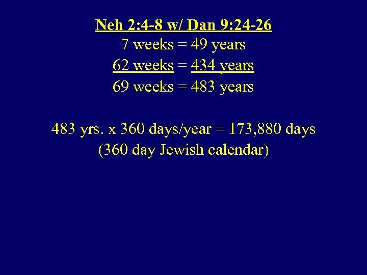 Neh 2: 4 -8 w/ Dan 9: 24 -26 7 weeks = 49 years