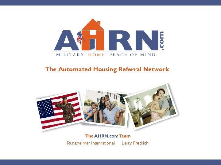 The Automated Housing Referral Network Runzheimer International Larry Fredrich