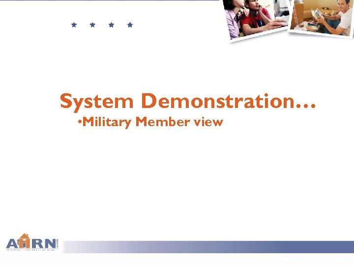 System Demonstration… • Military Member view Military. Home. Peace of mind.