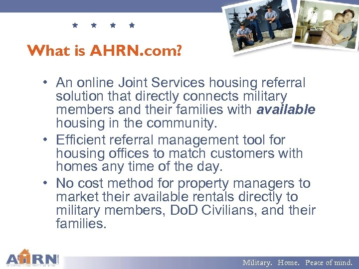 What is AHRN. com? • An online Joint Services housing referral solution that directly