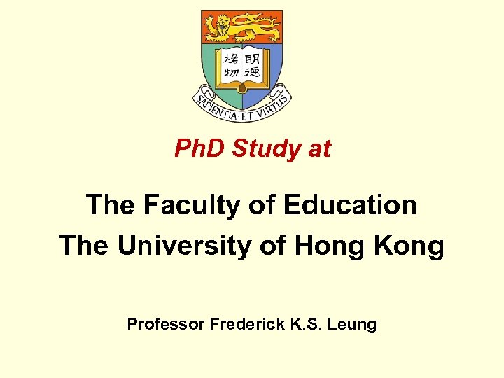 Ph. D Study at The Faculty of Education The University of Hong Kong Professor