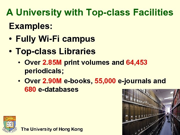 A University with Top-class Facilities Examples: • Fully Wi-Fi campus • Top-class Libraries •