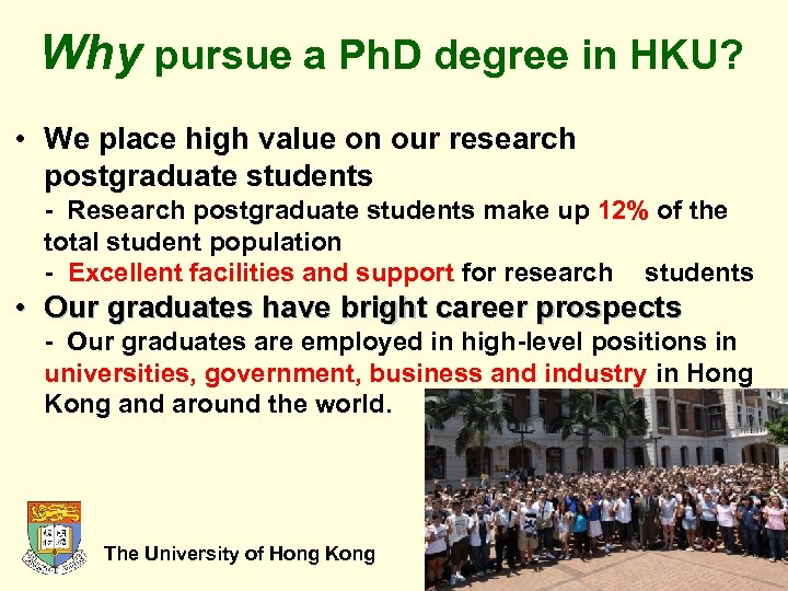 Why pursue a Ph. D degree in HKU? • We place high value on