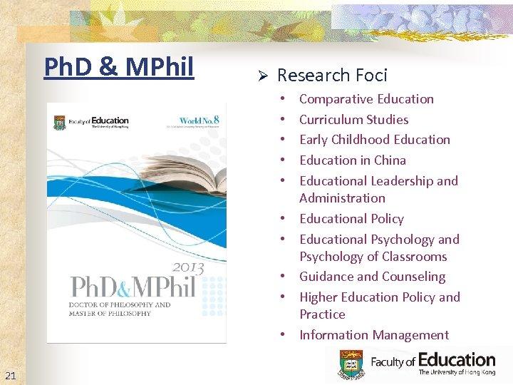 Ph. D & MPhil Ø Research Foci • • • 21 Comparative Education Curriculum