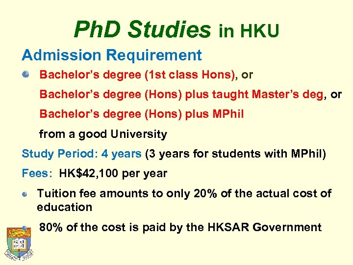 Ph. D Studies in HKU Admission Requirement Bachelor's degree (1 st class Hons), or