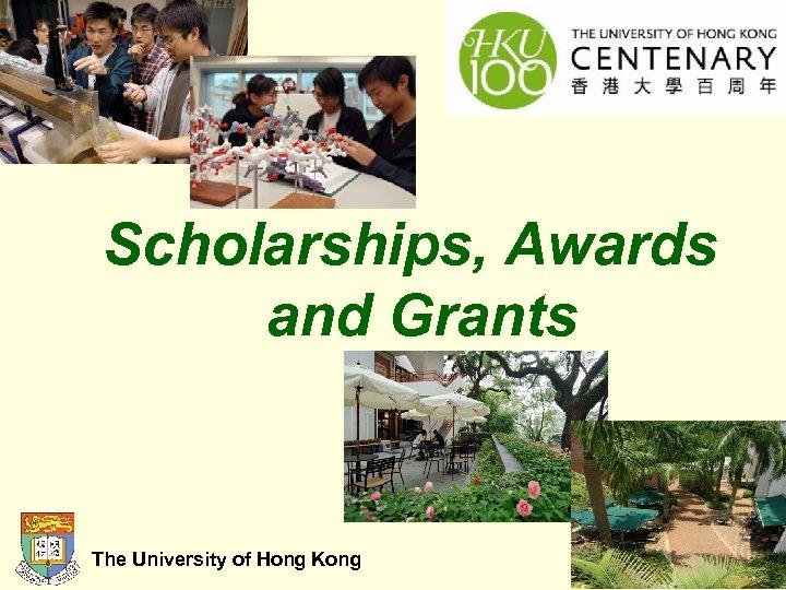 Scholarships, Awards and Grants The University of Hong Kong