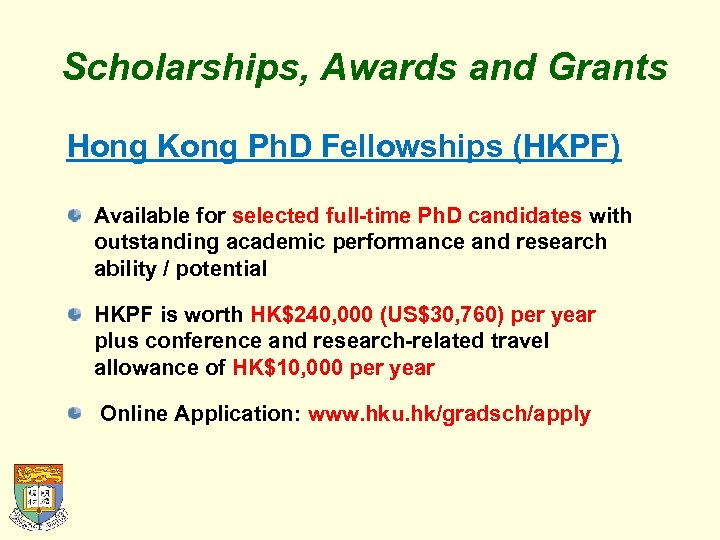 Scholarships, Awards and Grants Hong Kong Ph. D Fellowships (HKPF) Available for selected full-time