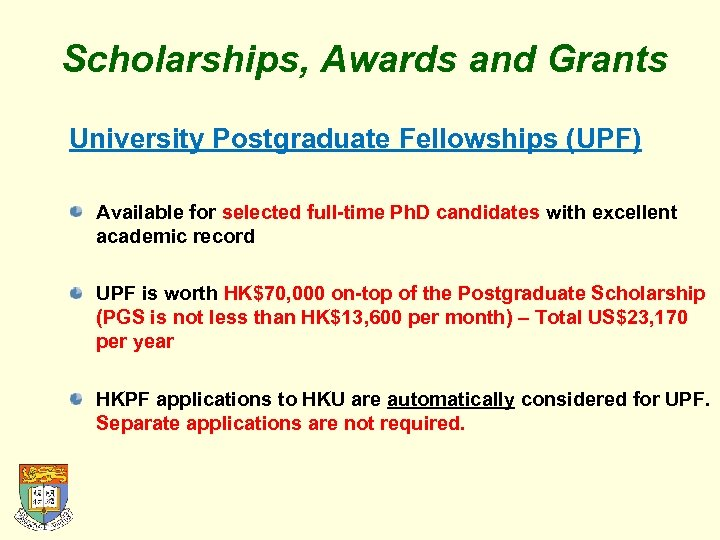 Scholarships, Awards and Grants University Postgraduate Fellowships (UPF) Available for selected full-time Ph. D