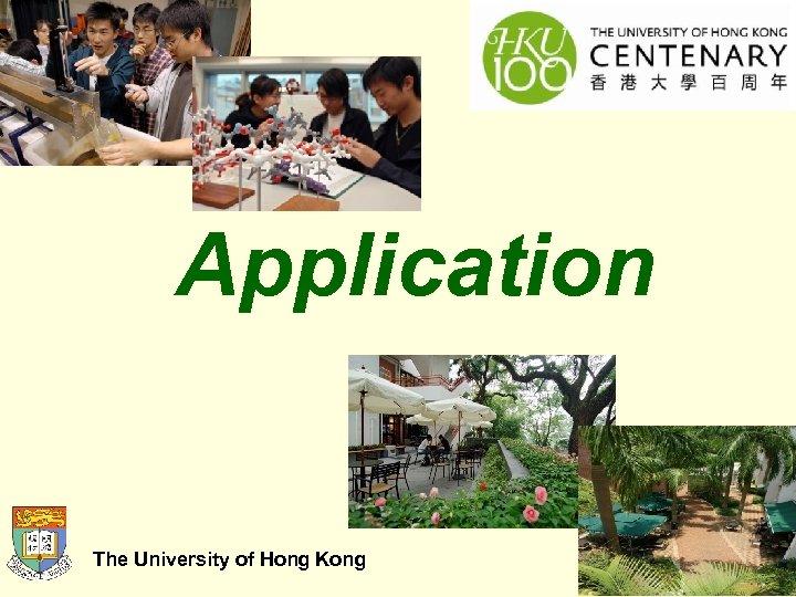 Application The University of Hong Kong