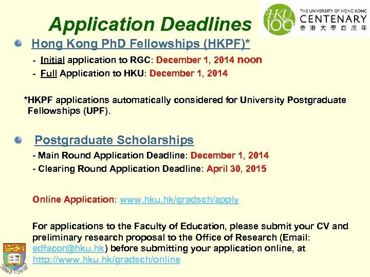 Application Deadlines Hong Kong Ph. D Fellowships (HKPF)* - Initial application to RGC: December