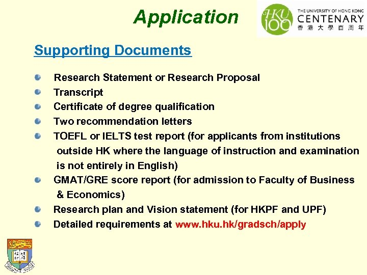 Application Supporting Documents Research Statement or Research Proposal Transcript Certificate of degree qualification Two
