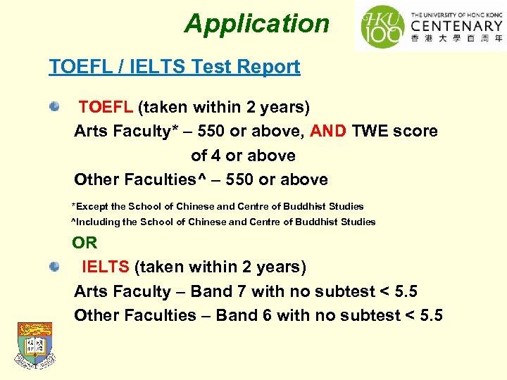 Application TOEFL / IELTS Test Report TOEFL (taken within 2 years) Arts Faculty* –