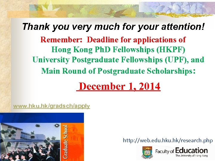 Thank you very much for your attention! Remember: Deadline for applications of Hong Kong