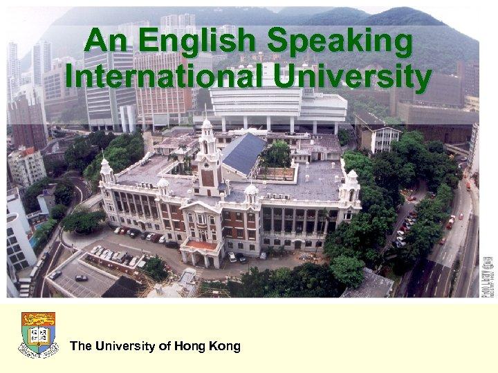 An English Speaking International University The University of Hong Kong