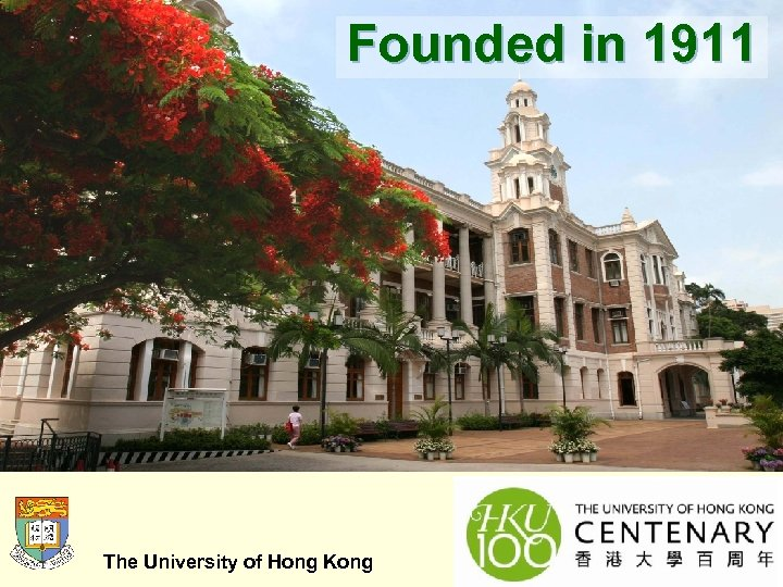 Founded in 1911 The University of Hong Kong