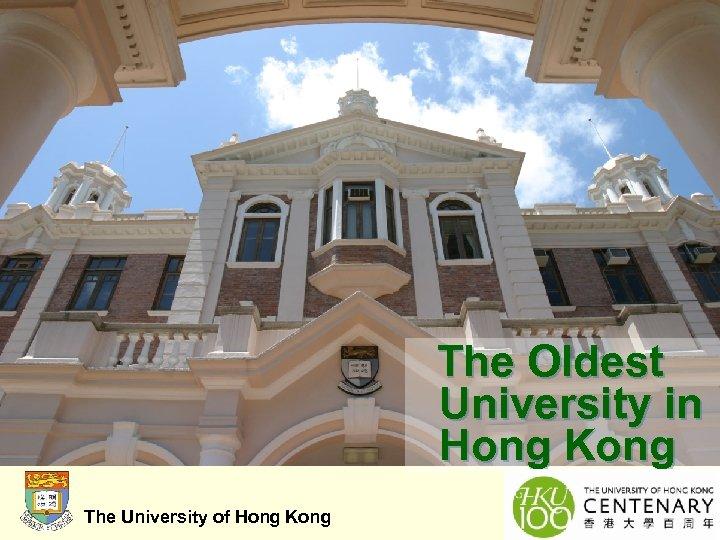 The Oldest University in Hong Kong The University of Hong Kong