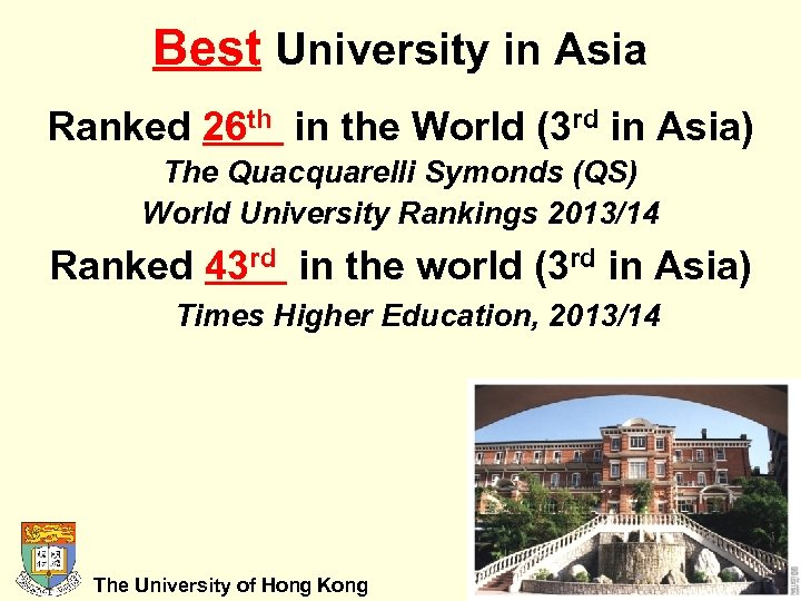 Best University in Asia Ranked 26 th in the World (3 rd in Asia)