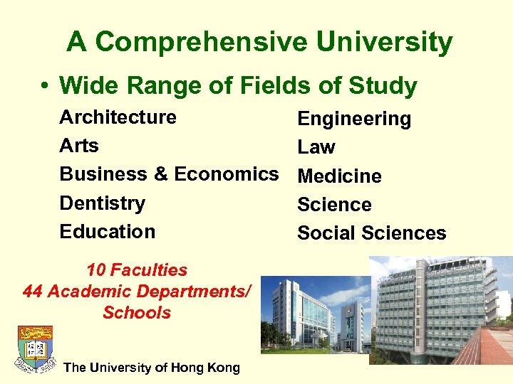 A Comprehensive University • Wide Range of Fields of Study Architecture Arts Business &