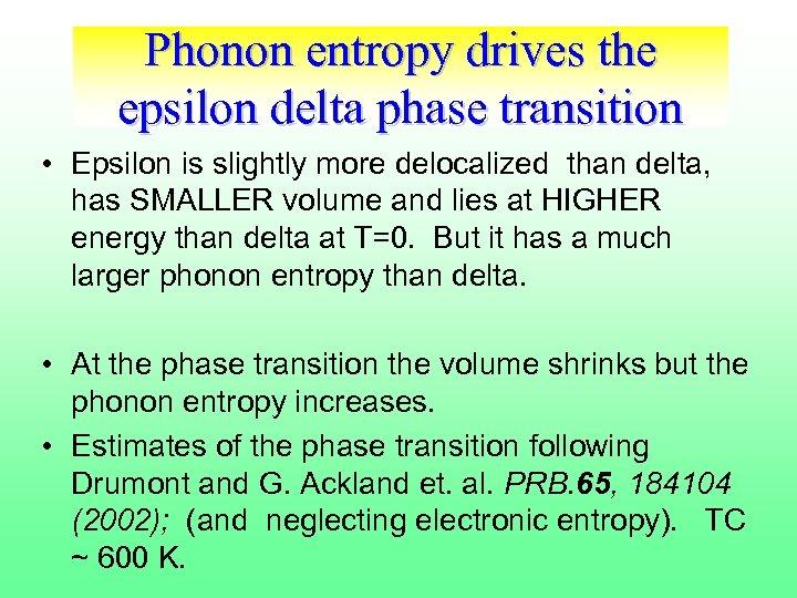 Phonon entropy drives the epsilon delta phase transition • Epsilon is slightly more delocalized