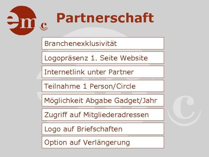 Partnerschaft Branchenexklusivität Logopräsenz 1. Seite Website Internetlink unter Partner Teilnahme 1 Person/Circle Möglichkeit Abgabe