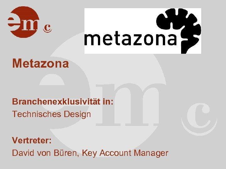 Metazona Branchenexklusivität in: Technisches Design Vertreter: David von Büren, Key Account Manager