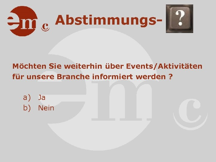 Abstimmungs- Möchten Sie weiterhin über Events/Aktivitäten für unsere Branche informiert werden ? a) Ja