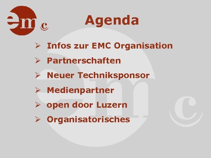 Agenda Ø Infos zur EMC Organisation Ø Partnerschaften Ø Neuer Techniksponsor Ø Medienpartner Ø