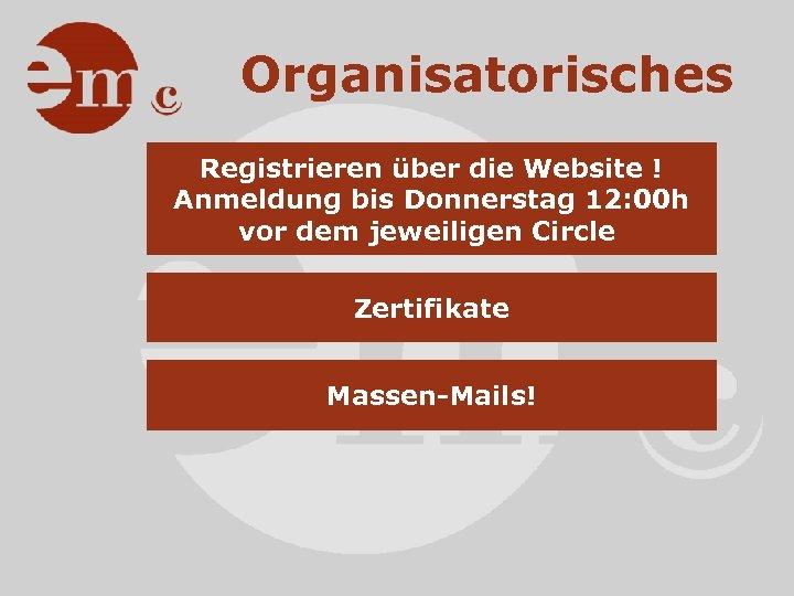 Organisatorisches Registrieren über die Website ! Anmeldung bis Donnerstag 12: 00 h vor dem