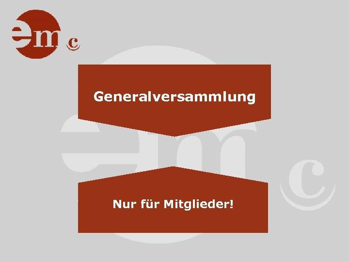 Generalversammlung Nur für Mitglieder!