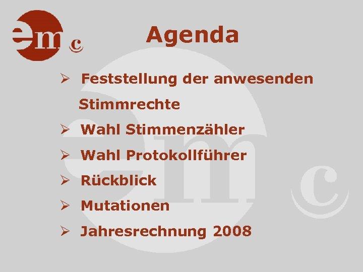 Agenda Ø Feststellung der anwesenden Stimmrechte Ø Wahl Stimmenzähler Ø Wahl Protokollführer Ø Rückblick