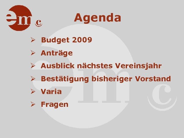 Agenda Ø Budget 2009 Ø Anträge Ø Ausblick nächstes Vereinsjahr Ø Bestätigung bisheriger Vorstand