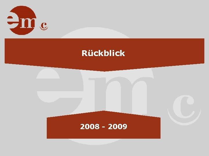 Rückblick 2008 - 2009