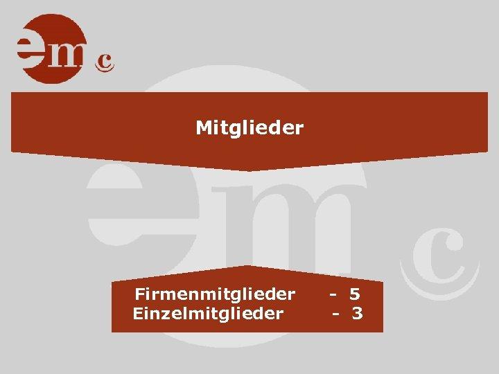 Mitglieder Firmenmitglieder Einzelmitglieder - 5 - 3