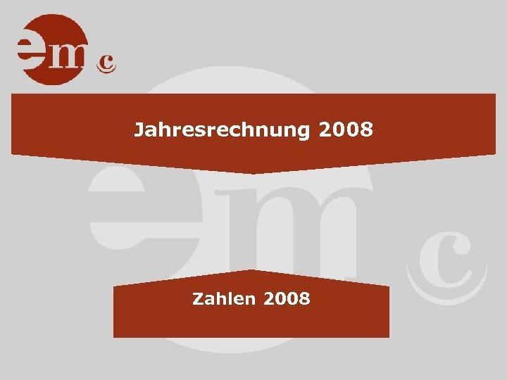 Jahresrechnung 2008 Zahlen 2008