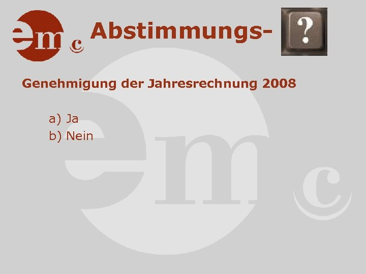 Abstimmungs. Genehmigung der Jahresrechnung 2008 a) Ja b) Nein
