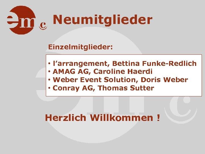 Neumitglieder Einzelmitglieder: • • l'arrangement, Bettina Funke-Redlich AMAG AG, Caroline Haerdi Weber Event Solution,